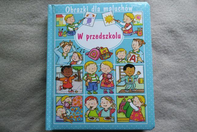 Książka W Przedszkolu Obrazki Dla Malucha NOWA