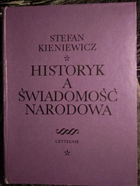 Stefan Kieniewicz Historyk a świadomość narodowa oprawa twarda
