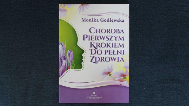 Choroba pierwszym krokiem do pełni zdrowia. Monika Godlewska