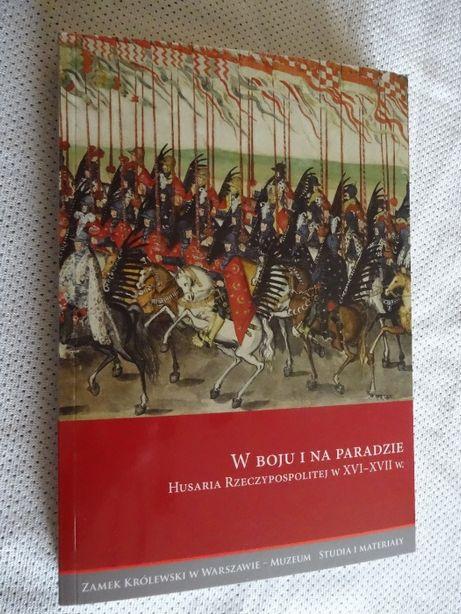 W boju i na paradzie. Husaria Rzeczpospolitej w XVI i XVII w. _NOWA
