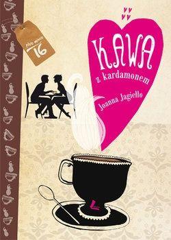 Kawa z kardamonem książka dla nastolatki Joanna Jagiełło