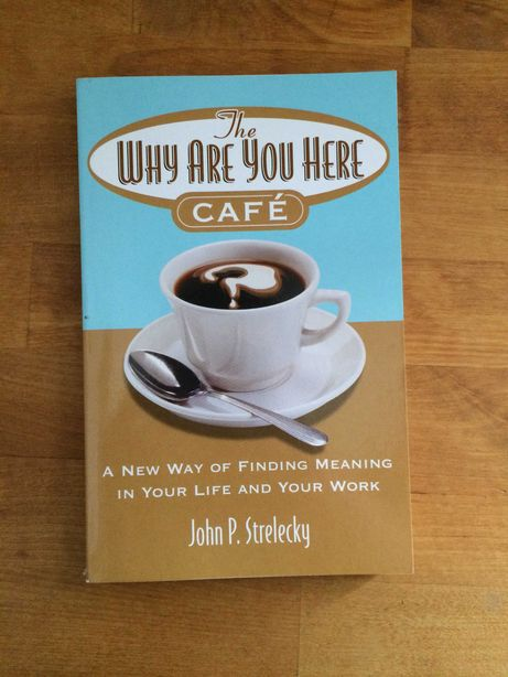 Why Are You Here Café - John P. Strelecky