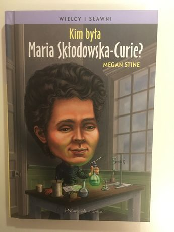 Wielcy i sławni. Kim była Maria Skłodowska-Curie?