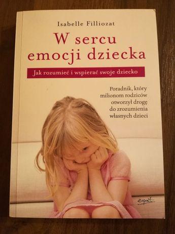 Poradnik dla rodziców W sercu emocji dziecka Isabelle Filliozat emocje