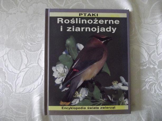 """Książka """"Ptaki. Roślinożerne i ziarnojady"""""""