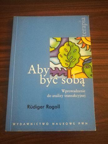 Rogoll - Aby być sobą. Wprowadzenie do analizy transakcyjnej