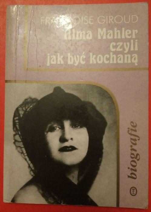 Françoise Giroud; Alma Mahler, czyli jak być kochaną [biografia] Kraków - image 1