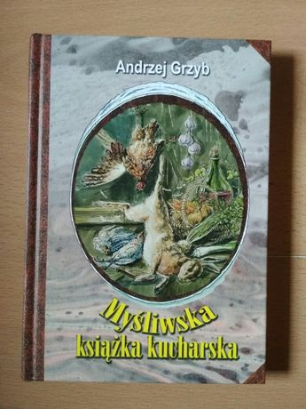 Myśliwska ksiæżka kucharska Grzyb Andrzej