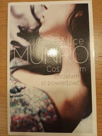 """""""Coś o czym chciałam Ci powiedzieć"""" Alice Munro"""