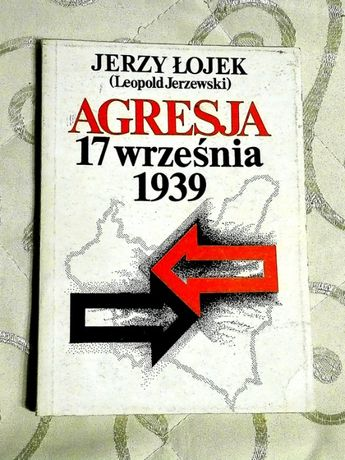 """""""Agresja 17 września. Studium aspektów politycznych"""" Jerzy Łojek"""