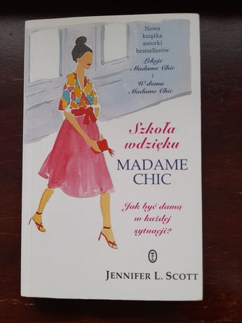 Szkoła wdzięku Madame Chic; Jak być damą w każdej sytuacji? J.L. Scott