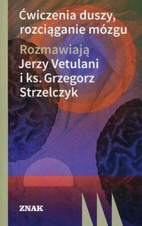 Ćwiczenia duszy, rozciąganie mózgu Vetulani Jerzy, Strzelczyk Grzegor
