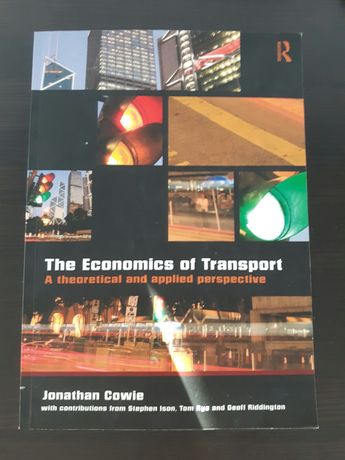 Jonathan Cowie The Economics of Transport: A Theoretical and Applied P
