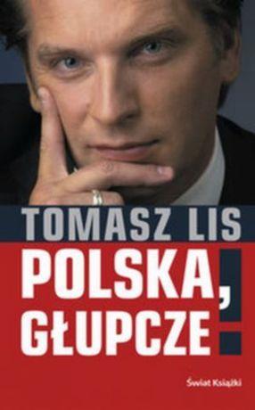 Tomasz Lis: Polska, głupcze