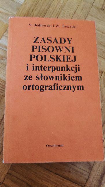 Zasady polskiej pisowni i interpunkcji ze słownikiem ortograficznym