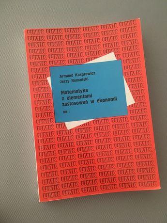 Matematyka z elementami zastosowań w ekonomii tom I Kasprowicz