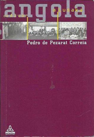 Angola do Alvor a Lusaka-Pedro de Pezarat Correia-Hugin