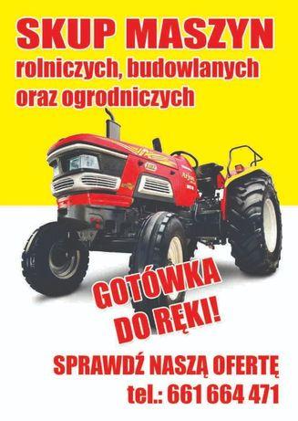 Skup Maszyn Rolniczych !!! Gotówka do ręki ! Dojazd w ciągu 24 h !