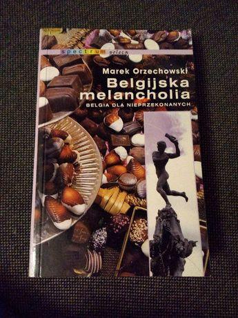 """Książka """"Belgijska melancholia.Belgia dla nieprzekonanych"""" WYSYŁKA"""