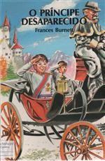O Príncipe Desaparecido - Frances Burnett - Coleção Azul