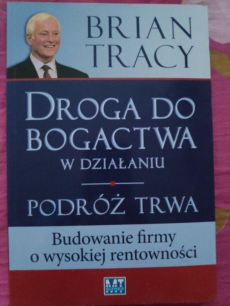Droga do Bogactwa w Działaniu Podróż Trwa - Brian Tracy
