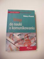 Wstęp do nauki o komunikowaniu Walery Pisarek