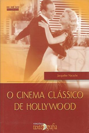 O cinema clássico de Hollywood_Jacqueline Nacache_Texto & Grafia