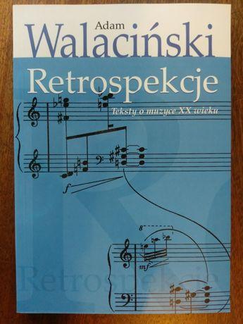 Adam Walaciński - Retrospekcje teksty o muzyce XX wieku