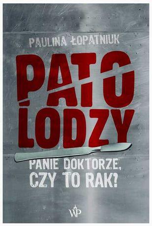 Patolodzy. Paulina Łopatniuk. Panie doktorze czy to rak ?