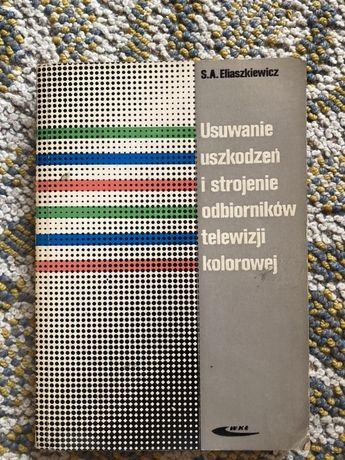 Książka Usuwanie uszkodzeń i strojenie odbiorników telewizji kolorowej