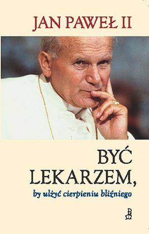 BYĆ LEKARZEM Jan Paweł II, Grażyna Rybak NOWA Duc In Altum