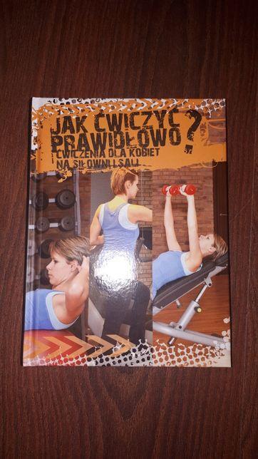 Jak ćwiczyć prawidłowo na siłowni i sali. Dla kobiet