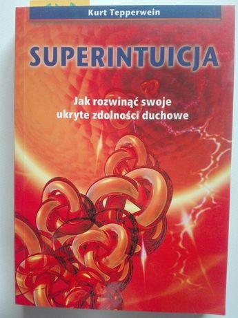 Superintuicja-jak rozwinąć swoje ukryte zdolności duchowe-Kurt Tepperw