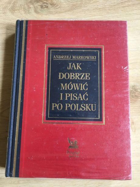 Jak dobrze mówić i pisać po polsku Andrzej Markowski