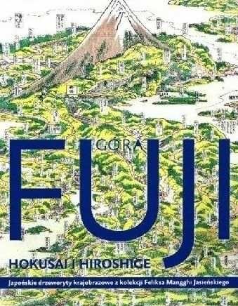 Góra Fuji Hokusai i Hiroshige Japońskie drzeworyty krajobrazowe