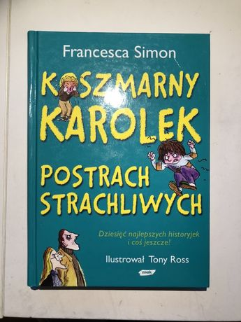 """Koszmarny Karolek Postrach Strachliwych"" Francesca Simon"