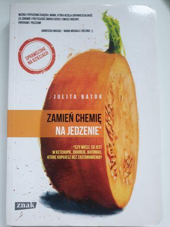 Książka zamień chemię na jedzenie - julita bator