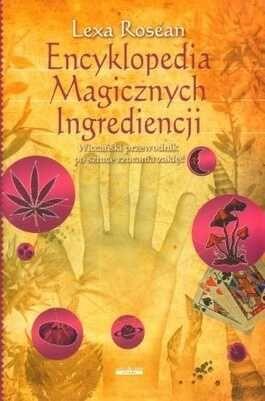 Encyklopedia magicznych Ingrediencji - Lexa Rosean czarownica, magia