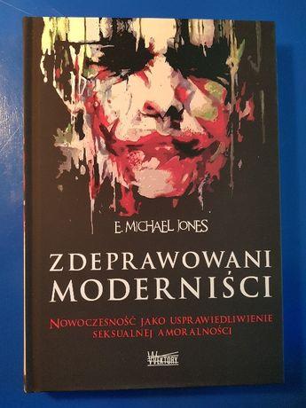 Zdeprawowani moderniści - E. Michael Jones