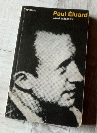 """""""Paul Éluard"""" Jozef Waczków - życie i twórczość francuskiego poety"""
