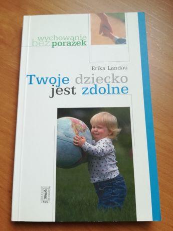 """Sprzedam książkę """"Twoje dziecko jest zdolne"""" Erika Landau"""