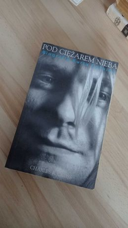 Pod ciężarem nieba - Biografia Kurta Cobaina