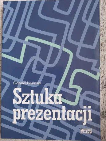 KSIĄŻKA Sztuka prezentacji Gabriel Łasiński Wydawnictwo: eMPi2 POZNAŃ
