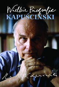 """""""Kapuściński Wielkie Biografie"""" Katarzyna Król"""