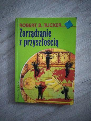 Zarządzanie z przyszłością. Robert B. Tucker