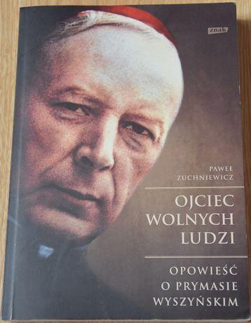 Ojciec wolnych ludzi. Opoieść o Prymasie Wyszyńskim. Paweł Zuchniewicz