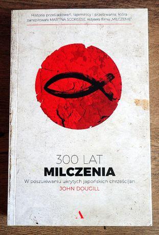 John Dougill - 300 lat milczenia: W poszukiwaniu ukrytych japońskich..