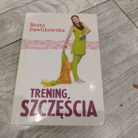Trening szczęścia  Beata Pawlikowska