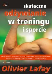 Skuteczne odżywianie w treningu i sporcie Autor: Olivier Lafay