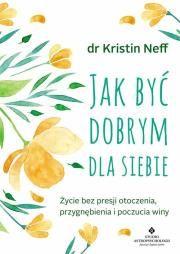 Jak być dobrym dla siebie Autor: KRISTIN NEFF